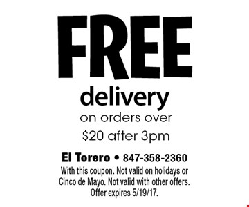 Free delivery on orders over $20 after 3pm. With this coupon. Not valid on holidays or Cinco de Mayo. Not valid with other offers. Offer expires 5/19/17.