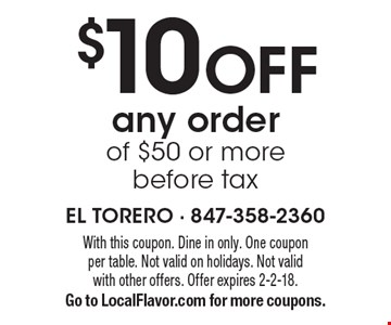 $10 OFF any order of $50 or more before tax. With this coupon. Dine in only. One coupon per table. Not valid on holidays. Not valid with other offers. Offer expires 2-2-18.Go to LocalFlavor.com for more coupons.