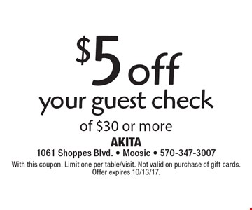$5 off your guest check of $30 or more. With this coupon. Limit one per table/visit. Not valid on purchase of gift cards. Offer expires 10/13/17.