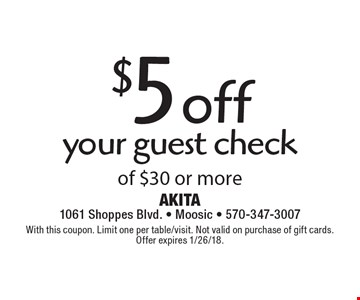$5 off your guest check of $30 or more. With this coupon. Limit one per table/visit. Not valid on purchase of gift cards. Offer expires 1/26/18.