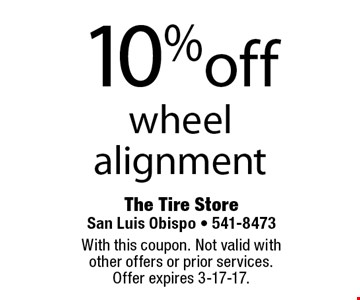 10% off wheel alignment. With this coupon. Not valid with other offers or prior services. Offer expires 3-17-17.