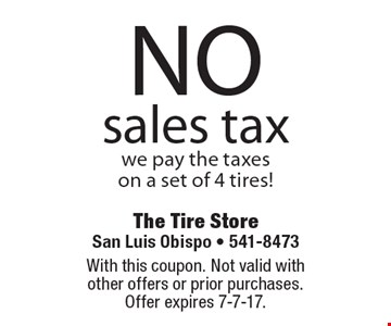 NO sales taxwe pay the taxes on a set of 4 tires!. With this coupon. Not valid with other offers or prior purchases. Offer expires 7-7-17.