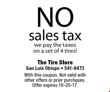 NO sales taxwe pay the taxes on a set of 4 tires!. With this coupon. Not valid with other offers or prior purchases. Offer expires 10-20-17.