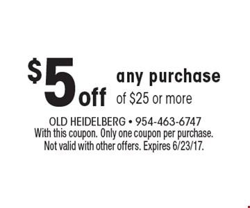$5 off any purchase of $25 or more. With this coupon. Only one coupon per purchase. Not valid with other offers. Expires 6/23/17.
