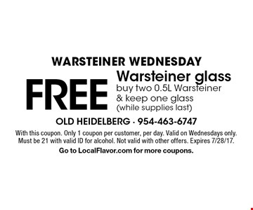 Warsteiner Wednesday FREE Warsteiner glass buy two 0.5L Warsteiner & keep one glass (while supplies last). With this coupon. Only 1 coupon per customer, per day. Valid on Wednesdays only. Must be 21 with valid ID for alcohol. Not valid with other offers. Expires 7/28/17. Go to LocalFlavor.com for more coupons.