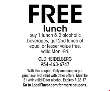 FREE lunch buy 1 lunch & 2 alcoholic beverages, get 2nd lunch of equal or lesser value free, valid Mon.-Fri. With this coupon. Only one coupon per purchase. Not valid with other offers. Must be 21 with valid ID for alcohol. Expires 7-28-17. Go to LocalFlavor.com for more coupons.