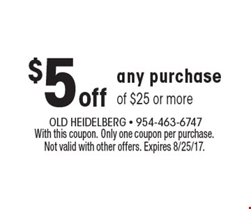 $5 off any purchase of $25 or more. With this coupon. Only one coupon per purchase. Not valid with other offers. Expires 8/25/17.
