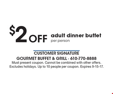 $2 off adult dinner buffet per person. Must present coupon. Cannot be combined with other offers. Excludes holidays. Up to 10 people per coupon. Expires 9-15-17.