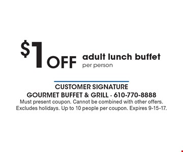 $1 off adult lunch buffet per person. Must present coupon. Cannot be combined with other offers. Excludes holidays. Up to 10 people per coupon. Expires 9-15-17.