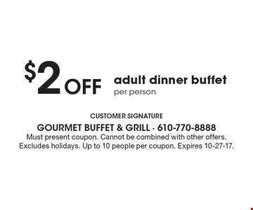 $2 off adult dinner buffet per person. Must present coupon. Cannot be combined with other offers. Excludes holidays. Up to 10 people per coupon. Expires 10-27-17.