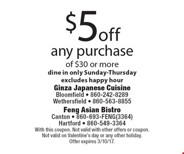 $5off any purchase of $30 or more dine in only Sunday-Thursday, excludes happy hour. With this coupon. Not valid with other offers or coupon. Not valid on Valentine's day or any other holiday. Offer expires 3/10/17.