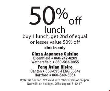 50% off lunch. Buy 1 lunch, get 2nd of equal or lesser value 50% off, dine in only. With this coupon. Not valid with other offers or coupon. Not valid on holidays. Offer expires 5-12-17.