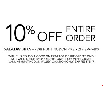 10% off entire order. With this coupon. Good on eat-in or pickup orders only. Not valid on delivery orders. One coupon per order. Valid at Huntingdon Valley location only. Expires 5/5/17.
