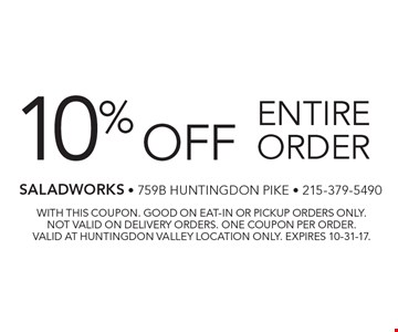 10% off entire order. With this coupon. Good on eat-in or pickup orders only. Not valid on delivery orders. One coupon per order. Valid at Huntingdon Valley location only. Expires 10-31-17.