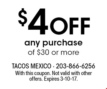 $4 OFF any purchase of $30 or more. With this coupon. Not valid with other offers. Expires 3-10-17.