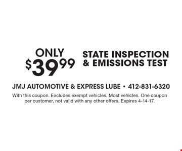 $39.99 State Inspection & Emissions Test. With this coupon. Excludes exempt vehicles. Most vehicles. One coupon per customer, not valid with any other offers. Expires 4-14-17.