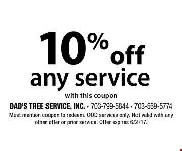 10% off any service. With this coupon. Must mention coupon to redeem. COD services only. Not valid with any other offer or prior service. Offer expires 6/2/17.