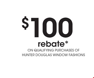 $100 rebate* on qualifying purchases of Hunter Douglas window fashions.