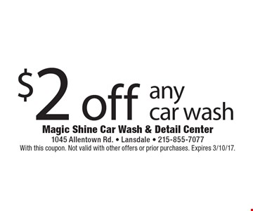 $2 off any car wash. With this coupon. Not valid with other offers or prior purchases. Expires 3/10/17.