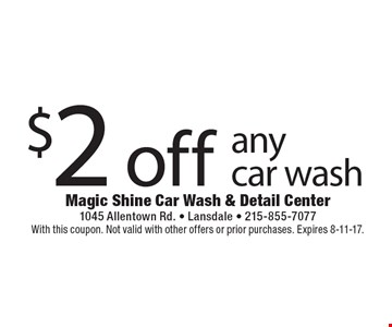 $2 off any car wash. With this coupon. Not valid with other offers or prior purchases. Expires 8-11-17.