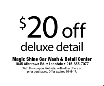 $20 off deluxe detail. With this coupon. Not valid with other offers or  prior purchases. Offer expires 10-6-17.