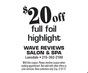 $20 off full foil highlight. With this coupon. Please mention coupon when making appointment. Not valid with other offers or prior services. New customers only. Exp. 2-10-17.