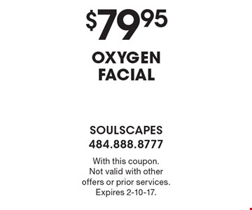 $79.95 OXYGEN FACIAL. With this coupon. Not valid with other offers or prior services. Expires 2-10-17.