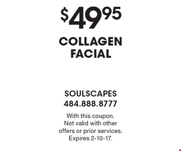 $49.95 COLLAGEN FACIAL. With this coupon. Not valid with other offers or prior services. Expires 2-10-17.