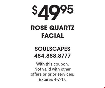 $49.95 ROSE QUARTZ FACIAL. With this coupon. Not valid with other offers or prior services. Expires 4-7-17.