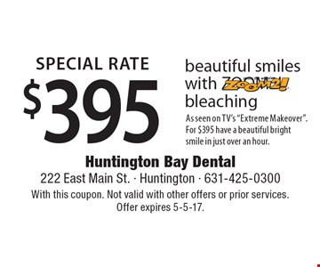 SPECIAL RATE! $395 beautiful smiles with ZOOM2! bleaching. As seen on TV's