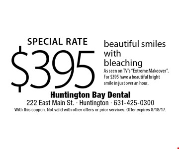 SPECIAL RATE $395 beautiful smiles with ZOOM2! bleaching As seen on TV's