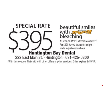 Special Rate! $395 beautiful smiles with bleaching ZOOM2! As seen on TV's