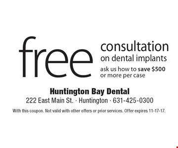 Free consultation on dental implants, ask us how to save $500 or more per case. With this coupon. Not valid with other offers or prior services. Offer expires 11-17-17.