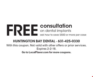 Free consultation on dental implants ask how to save $500 or more per case. With this coupon. Not valid with other offers or prior services. Expires 2-2-18. Go to LocalFlavor.com for more coupons.
