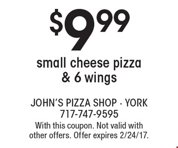 $9.99 small cheese pizza & 6 wings. With this coupon. Not valid with other offers. Offer expires 2/24/17.