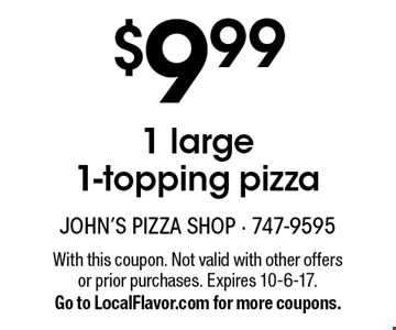 $9.99 1 large 1-topping pizza. With this coupon. Not valid with other offers or prior purchases. Expires 10-6-17. Go to LocalFlavor.com for more coupons.