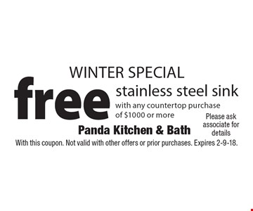WINTER SPECIAL free stainless steel sink with any countertop purchase of $1000 or more. With this coupon. Not valid with other offers or prior purchases. Expires 2-9-18.