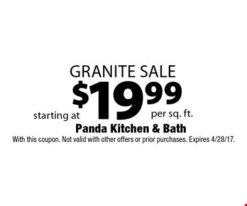 $19.99 Granite Sale. With this coupon. Not valid with other offers or prior purchases. Expires 4/28/17.