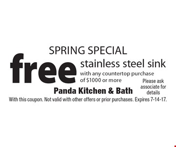 Spring SPECIAL free stainless steel sink with any countertop purchase of $1000 or more. With this coupon. Not valid with other offers or prior purchases. Expires 7-14-17.