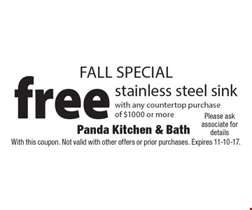 FALL SPECIAL free stainless steel sink with any countertop purchase of $1000 or more. With this coupon. Not valid with other offers or prior purchases. Expires 11-10-17.