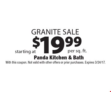 $19.99 Granite Sale. With this coupon. Not valid with other offers or prior purchases. Expires 3/24/17.