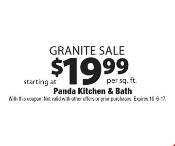 $19.99 Granite Sale. With this coupon. Not valid with other offers or prior purchases. Expires 10-6-17.