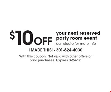 $10 off your next reserved party room event. Call studio for more info. With this coupon. Not valid with other offers or prior purchases. Expires 3-24-17.