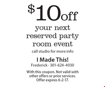 $10 off your next reserved party room event. Call studio for more info. With this coupon. Not valid with other offers or prior services. Offer expires 6-2-17.