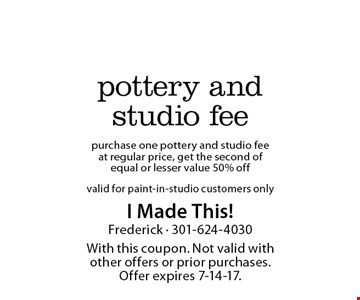 50% off pottery and studio fee. Purchase one pottery and studio fee at regular price, get the second of equal or lesser value 50% off. Valid for paint-in-studio customers only. With this coupon. Not valid with other offers or prior purchases. Offer expires 7-14-17.