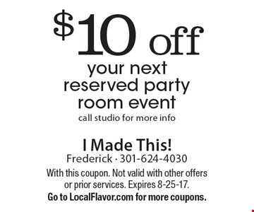 $10 off your next reserved party room event. Call studio for more info. With this coupon. Not valid with other offers or prior services. Expires 8-25-17. Go to LocalFlavor.com for more coupons.
