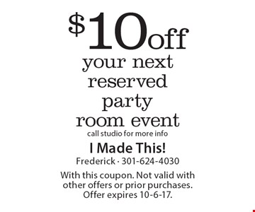 $10 off your next reserved party room event call studio for more info. With this coupon. Not valid with other offers or prior purchases. Offer expires 10-6-17.