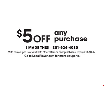 $5 Off any purchase. With this coupon. Not valid with other offers or prior purchases. Expires 11-10-17. Go to LocalFlavor.com for more coupons.