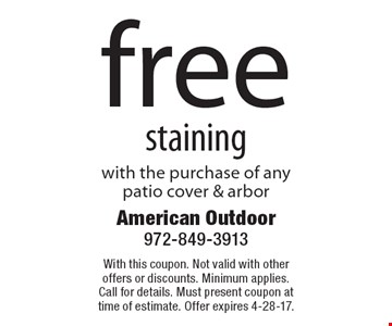 Free staining with the purchase of any patio cover & arbor. With this coupon. Not valid with other offers or discounts. Minimum applies. Call for details. Must present coupon at time of estimate. Offer expires 4-28-17.