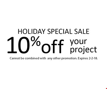 HOLIDAY SPECIAL SALE 10% off your project. Cannot be combined with any other promotion. Expires 2-2-18.